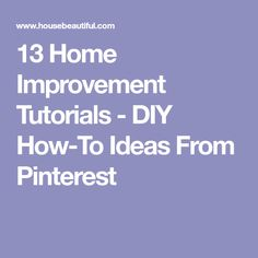 13 Home Improvement Tutorials - DIY How-To Ideas From Pinterest