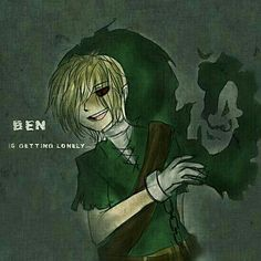 Ben is getting lonely, text, Ben Drowned; Creepypasta