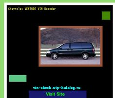Chevrolet VENTURE VIN Decoder - Lookup Chevrolet VENTURE VIN number. 202349 - Chery. Search Chevrolet VENTURE history, price and car loans.