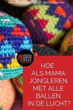 Hoe als mama jongleren met alle ballen in de lucht - Tips Mama coach Mamaboost Friendship, Blog, Blogging