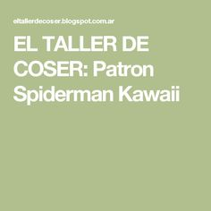 EL TALLER DE COSER: Patron Spiderman Kawaii