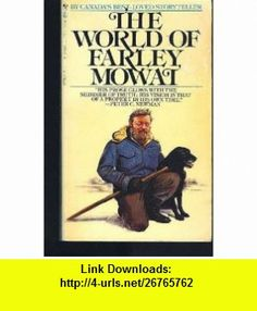 The World of Farley Mowat  A Selection From His Works (9780770417369) Farley Mowat, Peter Davison , ISBN-10: 0770417361  , ISBN-13: 978-0770417369 ,  , tutorials , pdf , ebook , torrent , downloads , rapidshare , filesonic , hotfile , megaupload , fileserve