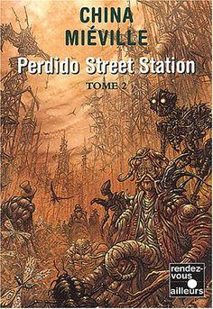 Perdido Street Station: Tome 2 (French edition), China Miéville
