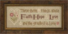 "Lizzie Kate - Cross Stitch Kits - 123Stitch.com THESE THREE THING ABIDE: FAITH HOPE AND LOVE AND THE GREATEST OF THESE IS LOVE."" A GREAT SAYING AND LAYOUT."