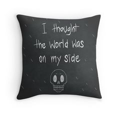 """""""I thought the world was on my side"""" Throw Pillows by JBaE 