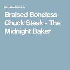Braised Boneless Chuck Steak - The Midnight Baker