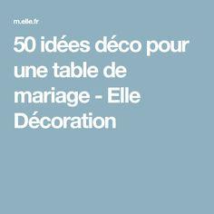 50 idées déco pour une table de mariage - Elle Décoration