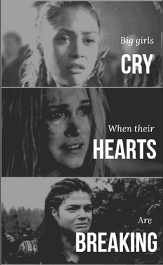 Big girls cry when their hearts are breaking... // Sia // The 100 // Clarke Griffin // Raven Reyes // Octavia Blake