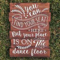 You Can Find Your Seat Here But Your Place Is On The Dance Floor - Rustic Reclaimed Wood Sign  The sign is available in two different stain colors: Red Mahogany which is pictured and Espresso The writing/artwork is hand applied with a white vinyl to create sharp lines and bold color. This sign will add the perfect rustic touch to your wedding or make for a one of a kind gift!  If you are ordering multiple signs please contact me for combined shipping cost. There is a $5.00 discount for e...