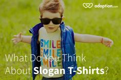 I've never been a big fan of kids wearing shirts with slogans on them. Slogan t-shirts and adoption mixed together make me even more uneasy.