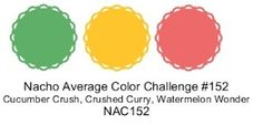 Nacho Average Color Challenge #152 Cucumber Crush, Crushed Curry, Watermelon Wonder