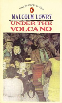 "Malcolm Lowry ""Under The Volcano"" 1947."