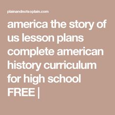 america the story of us lesson plans complete american history curriculum for high school FREE |