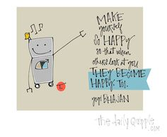 Make yourself so happy so that when others look at you they become happy, too. [Yogi Bhajan]