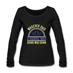 Geschenke Shop | Whoever said a horse was dumb was dumb - Frauen Bio-Langarmshirt von Stanley & Stella Dumb And Dumber, Horses, Sayings, Sweatshirts, Sweaters, Shopping, Fashion, Women's T Shirts, Horseback Riding