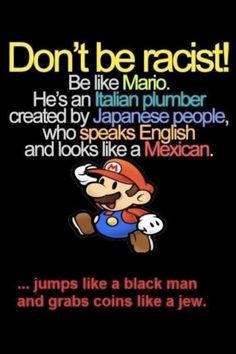 Don't be racist....be like Mario!