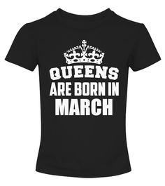 Queens Are Born In March Birthday TShirt | Teezily | Buy, Create & Sell T-shirts to turn your ideas into reality