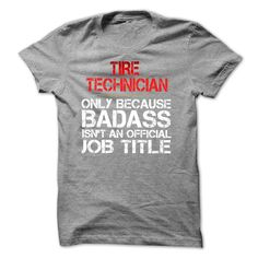 #funny... Awesome T-shirts  Funny Tshirt for TIRE TECHNICIAN . (Cua-Tshirts)  Design Description: Funny Tshirt for TIRE TECHNICIAN. TIRE TECHNICIAN - Only Because Badass Is Not An Official Job Title  If you do not utterly love this Tshirt, you'll be able to SEARC...