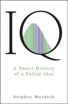 IQ : A Smart History of a Failed Idea by Stephen Murdoch