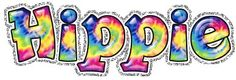 If you call me a hippie, I take it as praise. I am gonna be a hippie till the end of my days!
