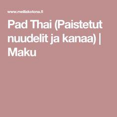 Pad Thai (Paistetut nuudelit ja kanaa)   Maku
