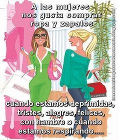 Frases Bonitas Para Todo Momento. : A las mujeres nos gusta comprar ropa y zapatos cua...