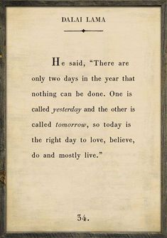 There are only two days in the year that nothing can be done.. Dalai Lama