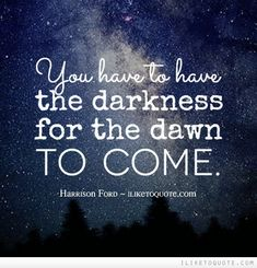 You have to have a darkness for the dawn to come. #inspirational #quotes #inspire