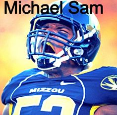 Michael Sam. He came out as gay. I'm proud of him and I support him.