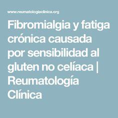 Fibromialgia y fatiga crónica causada por sensibilidad al gluten no celíaca   Reumatología Clínica
