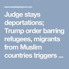 Judge stays deportations; Trump order barring refugees, migrants from Muslim countries triggers chaos, outrage - The Washington Post