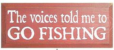 The Voices Told Me To Go Fishing Wood Sign