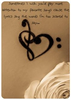 Sometimes I wish you'd pay more attention to my favourite songs, becaue the lyrics say the words I'm too scared to say.