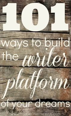 101 Quick Actions You Can Take Today to Build the Writer Platform of Your Dreams   Your Writer Platform