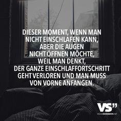 Dieser Moment, wenn man nicht einschlafen kann, aber die Augen nicht oeffnen…