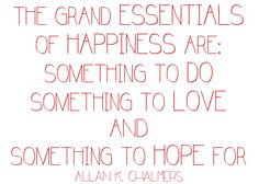 The grand essentials of happiness...