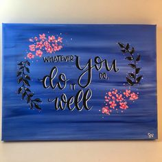 Whatever You Do, Do It Well Hand Lettered Canvas Quote Painting by MuseArtwork on Etsy https://www.etsy.com/listing/512549085/whatever-you-do-do-it-well-hand-lettered