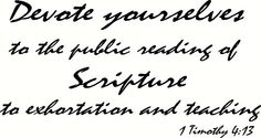 1 Timothy 4:13 Wall Art, Devote Yourselves to the Public Reading of Scripture, to Exhortation and Teaching, Creation Vinyls Creation Vinyls http://www.amazon.com/dp/B00TVMJ86A/ref=cm_sw_r_pi_dp_I3r6ub080KS7D