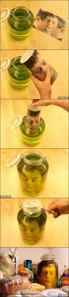 "This ""Head In A Jar"" Prank Is Pretty Scary - (scroll down under the picture and find the work SOURCE. Click on that and it will take you to the directions)."