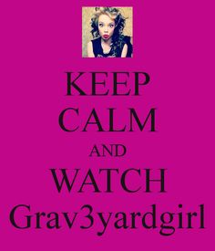 KEEP CALM AND WATCH Grav3yardgirl. This is seriously how I calm myself down..