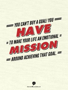 You can't buy a goal!  You have to make your life an emotional mission around achieving that goal. www.garygreenfield.com