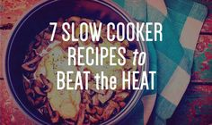 7 Slow Cooker Recipes to Beat the Heat