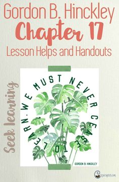Love this site- great resource for helping teach Gordon B. Hinckley Chapter 17: Continue in the Great Process of Learning
