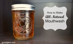 How to make all-natural mouthwash. 3 recipes that will clean teeth and gums naturally, are inexpensive, made from good and simple ingredients  without chemicals or unnatural dyes! http://gnowfglins.com/2014/01/28/how-to-make-all-natural-mouthwash/