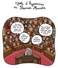 Voto de hipocresía al Primer Ministro:  - Yo estoy en contra de Valls, pero voy a votar la confianza. -Una confianza crítica, claro. -Una desconfianza positiva. - A mí me gusta Valls, pero, bueno, eh, voy a votar en contra. (lógica del Parlamento ¬¬)