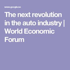 The next revolution in the auto industry | World Economic Forum