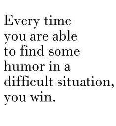 """Every time you are able to find some humor in a difficult situation, you win."" #quotes"
