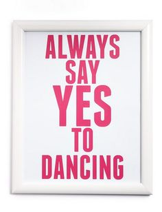 always say yes to dancing  http://rstyle.me/n/vsytnpdpe