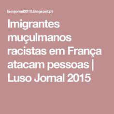 Imigrantes muçulmanos racistas em França atacam pessoas         |          Luso Jornal 2015