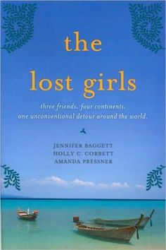 The+Lost+Girls:+Three+Friends.+Four+Continents.+One+Unconventional+Detour+Around+the+World